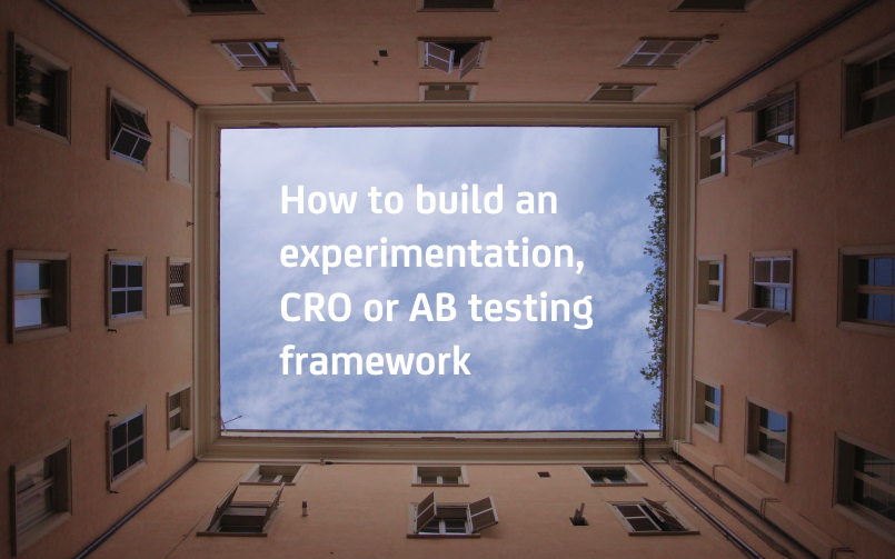 How to build an experimentation, CRO or A/B testing framework